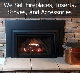 We sell Fireplaces, Inserts, Stoves and Accessories